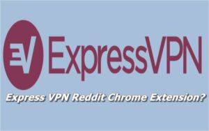 Express VPN Reddit Chrome Extension