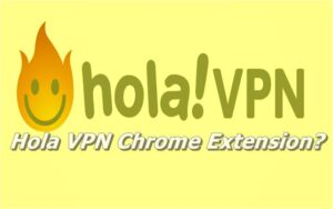 Hola VPN Chrome Extension