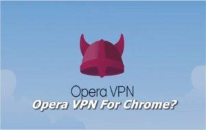 Opera VPN For Chrome