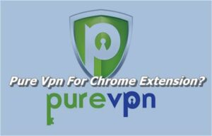 Pure Vpn For Chrome