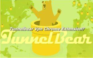 Tunnelbear Vpn Chrome ExtensionExtension