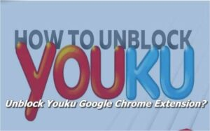 Unblock Youku Google Chrome Extension