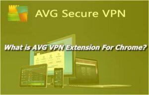 What is AVG VPN Extension For Chrome