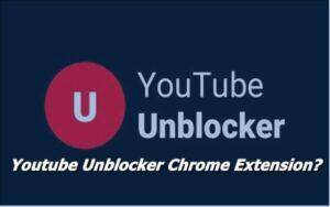 Youtube Unblocker Extension